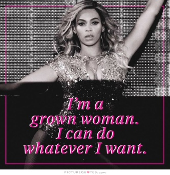 im-a-grown-woman-i-can-do-whatever-i-want-quote-1